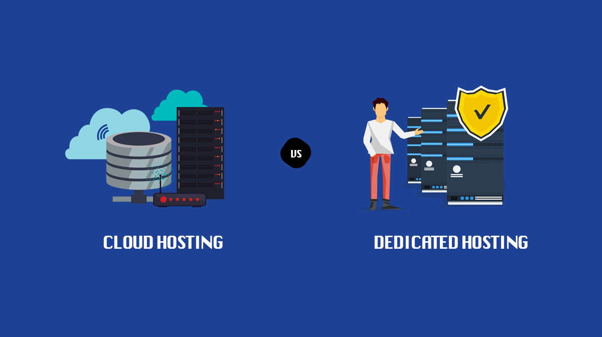 Cloud Hosting Vs. Dedicated Hosting