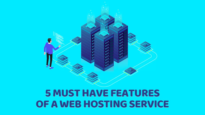 5 Must Have Features of a Web Hosting Service